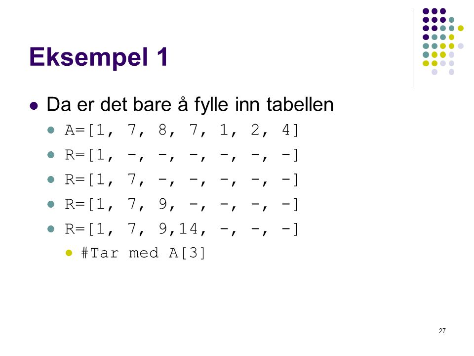 Eksempel 1 Da er det bare å fylle inn tabellen A=[1, 7, 8, 7, 1, 2, 4]